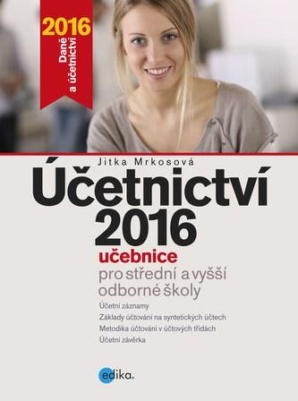 Účetnictví 2016, učebnice pro SŠ a VOŠ - Jitka Mrkosová