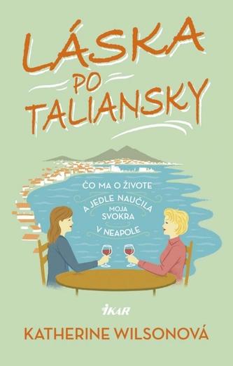 Láska po taliansky - Čo ma o živote a jedle naučila moja svokra v Neapole