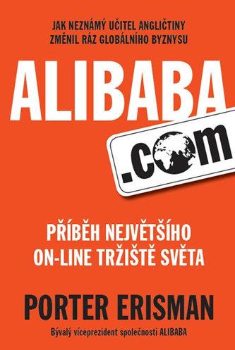Alibaba.com - Příběh největšího on-line tržiště světa - Erisman Porter