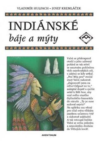 Indiánské báje a mýty - Hulpach, Vladimír; Kremláček, Josef