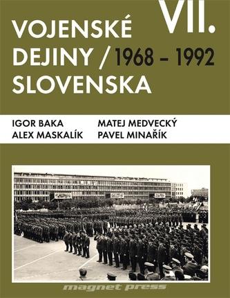 Vojenské dejiny Slovenska VII. 1968-1992