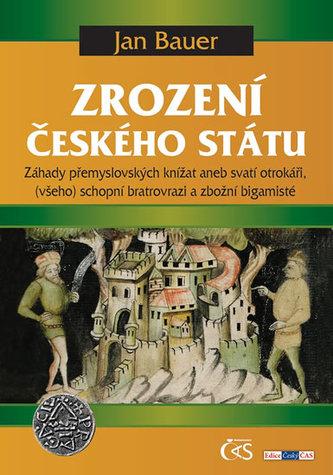 Zrození českého státu - Záhady přemyslovských knížat aneb svatí otrokáři, (všeho) schopní bratrovrazi a zbožní bigamisté
