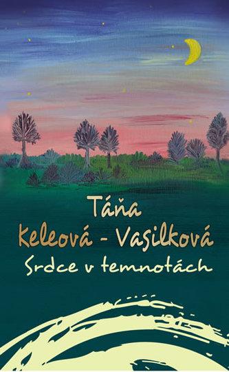 Srdce v temnotách - Táňa Keleová-Vasilková