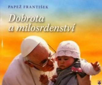 Dobrota a milosrdenství - Pápež František
