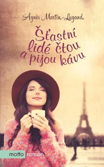 Šťastní lidé čtou a pijou kávu - Agnes Martin-Lugand