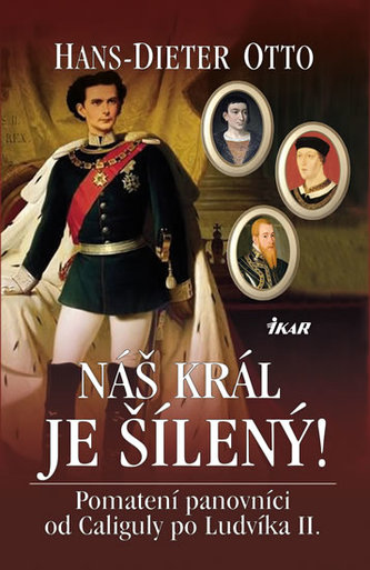 Náš král je šílený! - Pomatení panovníci od Caliguly po Ludvíka II.