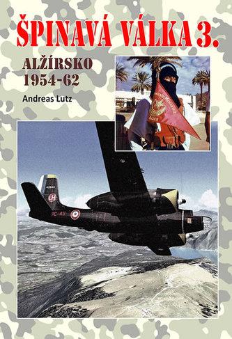 Špinavá válka 3. - Alžírsko 1954-1962 - Andreas Lutz
