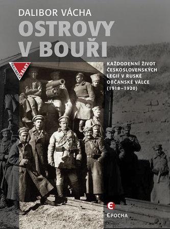 Ostrovy v bouři - Každodenní život československých legií v ruské občanské válce (1918-1920) - Dalibor Vácha