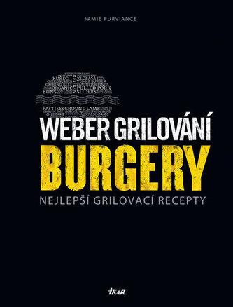 Weber grilování: Burgery - Nejlepší grilovací recepty