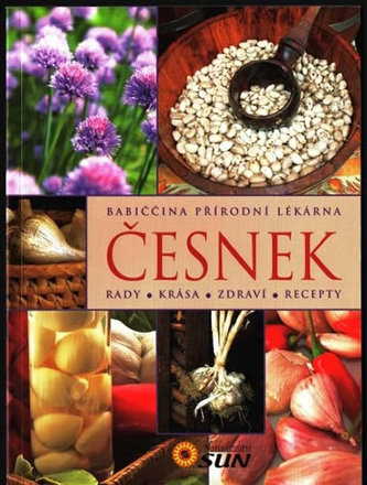 Česnek - Rady, krása, zdraví, recepty