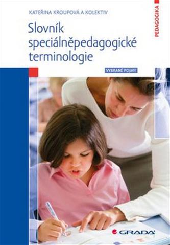 Slovník speciálněpedagogické terminologie - Vybrané pojmy - Kroupová Kateřina a kolektiv