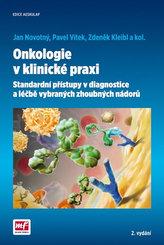 Onkologie v klinické praxi - Standardní přístupy v diagnostice a léčbě vybraných zhoubných nádorů