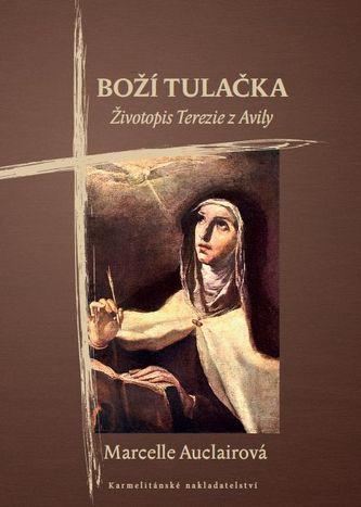 Boží tulačka - Životopis Terezie z Avily