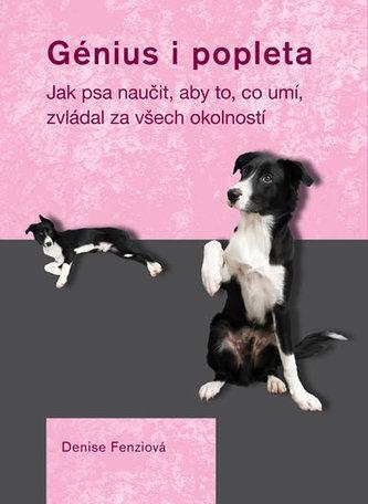 Génius i popleta - Jak psa naučit, aby to, co umí, zvládal za všech okolností - Fenziová Denise