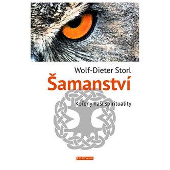 Šamanství - Kořeny naší spirituality - Wolf-Dieter Storl