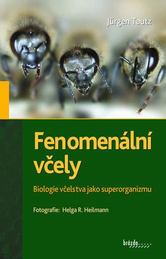 Fenomenální včely - Biologie včelstva jako superorganizmu - Jürgen Tautz