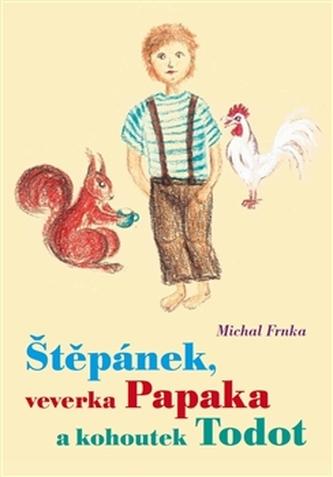 Štěpánek, veverka Papaka a kohoutek Todot - Michal Frnka