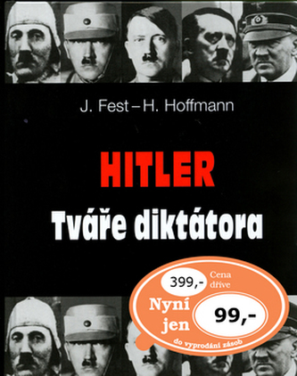 Hitler Tváře diktátora - Heinrich Hoffmann; Joachim Fest