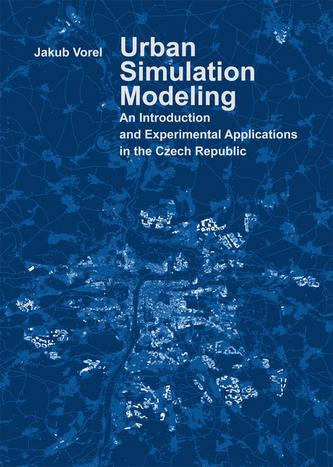Urban Simulation Modeling. An Introduction and Experimental Applications in the Czech Republic