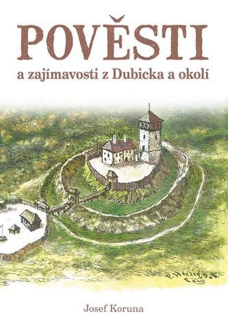 Pověsti a zajímavosti z Dubicka a okolí