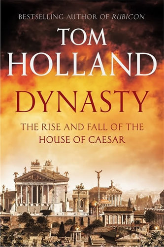 Dynasty - The Rise and fall of the House of Ceasar - Holland Tom
