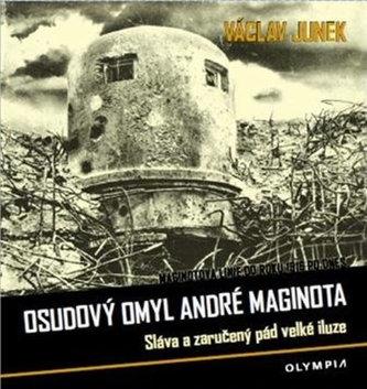 Osudový omyl André Maginota - Sláva a zaručený pád velké iluze