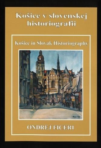 Košice v slovenskej historiografii / Košice in Slovak Historiography