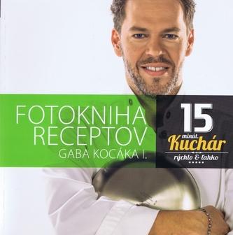 Fotokniha receptov Gaba Kocáka I.,15 minút. kuchár - Rýchlo a ľahko
