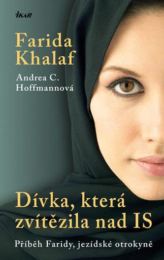 Dívka, která zvítězila nad IS - Příběh Faridy, jezídské otrokyně - Khalaf Farida, Hoffmannová Andrea C.