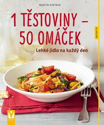 1 těstoviny 50 omáček - Lehké jídlo na každý den - Martin Kintrup