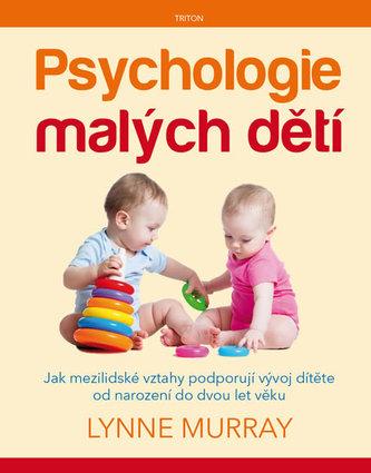 Psychologie malých dětí - Jak mezilidské vztahy podporují vývoj dítěte od narození do dvou let věku - Murray Lynne