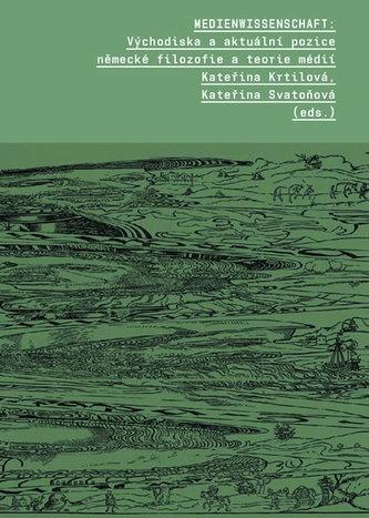 Medienwissenschaft - Východiska a aktuální pozice německé filozofie a teorie médií