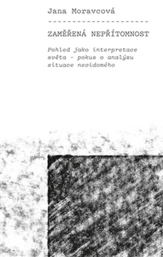 Zaměřená nepřítomnost - Jana Moravcová