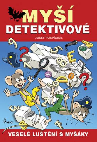 Myší detektivové - Veselé luštění s myšáky - Pospíchal Josef