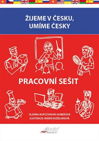 Žijeme v česku, umíme česky - Pracovní sešit - Kopczyková-Dobešová Vlaďka