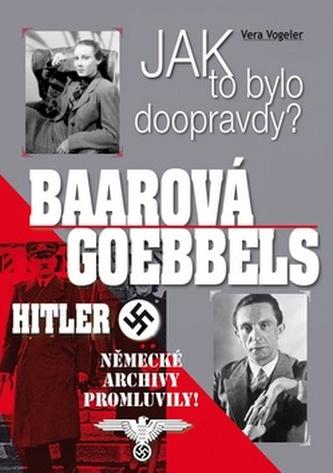 Jak to bylo doopravdy? Baarová Goebbels Hitler - Vera Vogeler