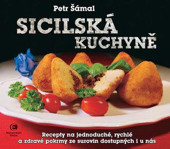 Sicilská kuchyně - Recepty na jednoduché, rychlé a zdravé pokrmy ze surovin dostupných i u nás - Petr Šámal