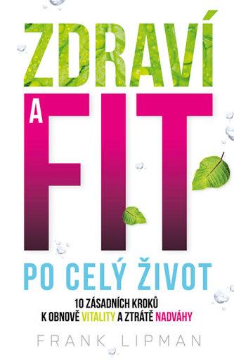 Zdraví a fit po celý život - 10 zásadních kroků k obnově vitality a ztrátě nadváhy