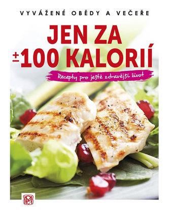 Jen za +/- 100 kalorií - Vyvážené obědy a večeře