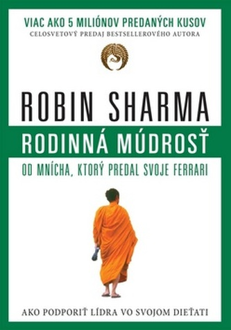 Rodinná múdrosť od mnícha, ktorý predal svoje ferrari - Robin S. Sharma
