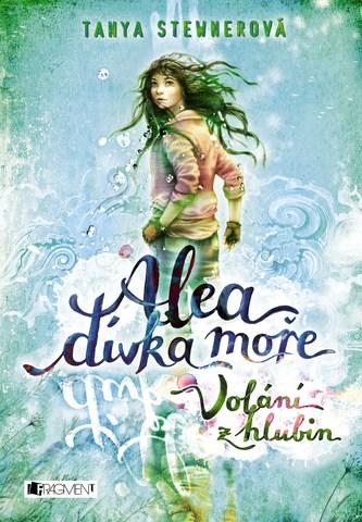 Alea dívka moře: Volání z hlubin - Tanya Stewnerová