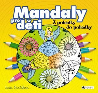 Mandaly pro děti - Z pohádky do pohádky - Ivana Bartáková