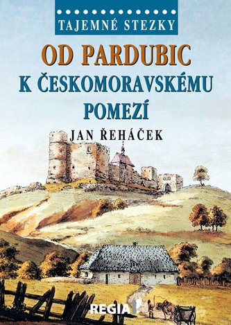 Tajemné stezky - Od Pardubic k českomoravskému pomezí