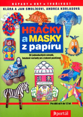 Hračky a masky z papíru - 50 jednoduchých návodů, hmatové varianty pro zrakově postižené - Klára Smolíková