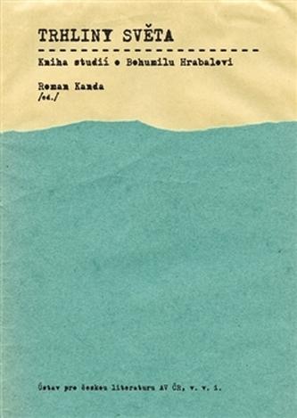 Trhliny světa: Kniha studií o Bohumilu Hrabalovi