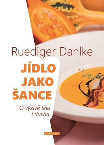 Jídlo jako šance - O výživě těla i ducha - Dahlke Ruediger
