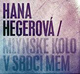 Hegerová Hana - Mlýnské kolo v srdci mém CD