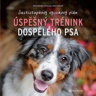 Úspěšný trénink dospělého psa - Šestistupňový výcvikový plán