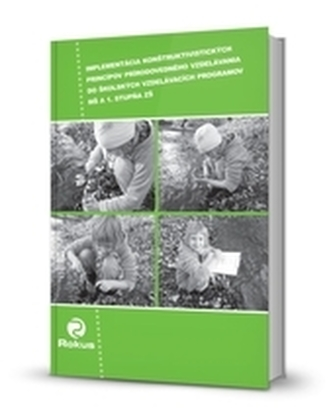 Implementácia konštruktivistických princípov prírodovedného vzdelávania do školských vzdelávacích programov MŠ a 1 stupňa ZŠ