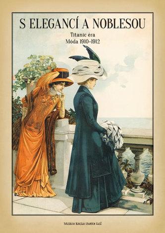 S elegancí a noblesou - Titanic éra Móda 1910-1912 - Plchová Zdenka